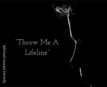 Throw Me A Lifeline, a Poem by Michael Joseph Farrelly