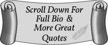 Scroll down for full bio and more great quotes