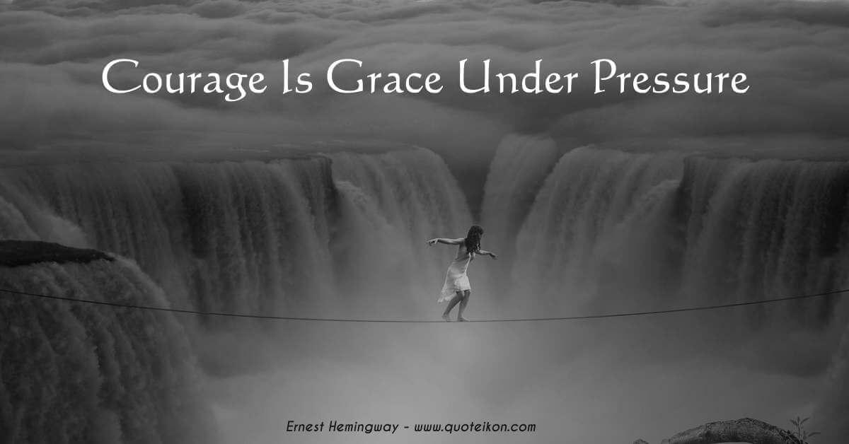 Courage Is Grace Under Pressure