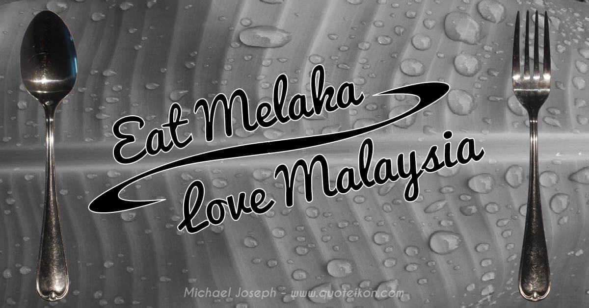 Eat Melaka Love Malaysia