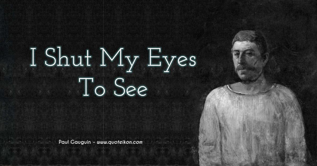 I Shut My Eyes To See