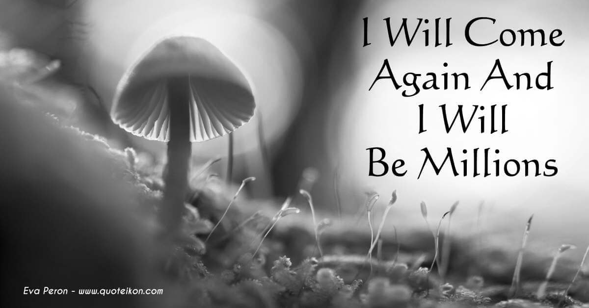 I Will Come Again, And I Will Be Millions