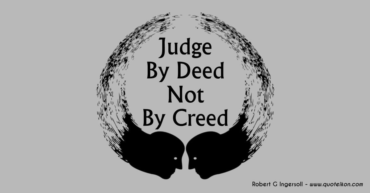 Judge By Deed Not By Creed