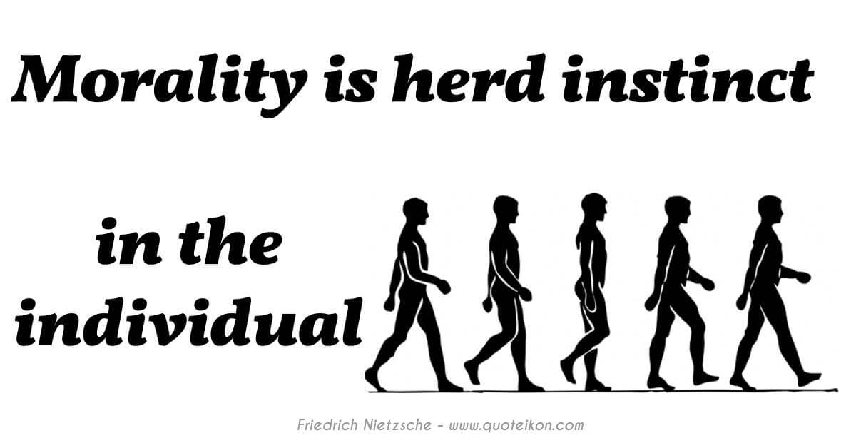 Morality Is Herd Instinct In The Individual
