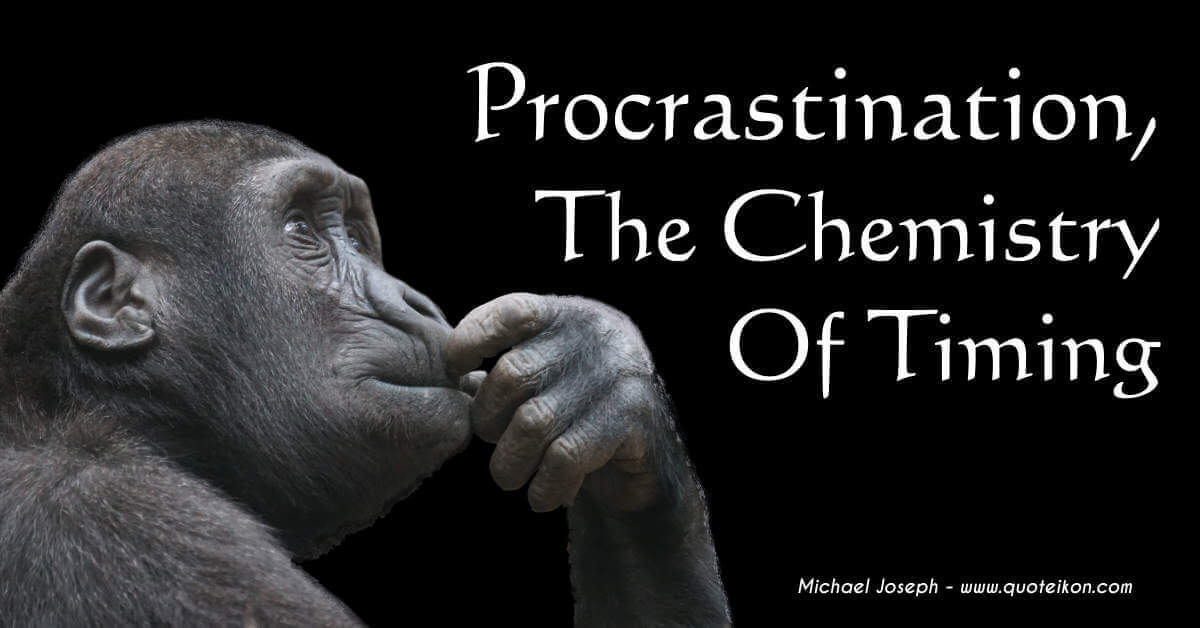 Procrastination, The Chemistry Of Timing