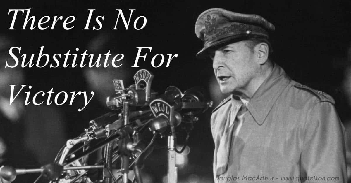 There Is No Substitute For Victory