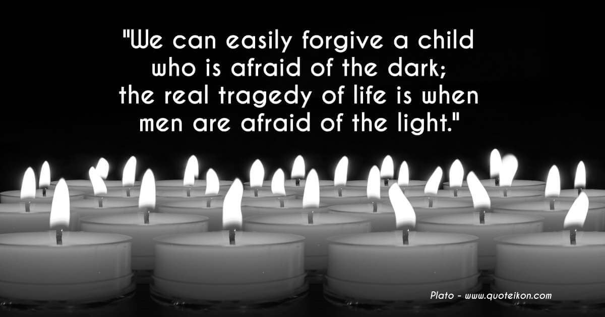 The real tragedy of life is when men are afraid of the light