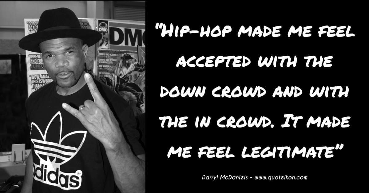 Darryl McDaniels hip hop made me feel accepted with the down crowd and with the in crowd
