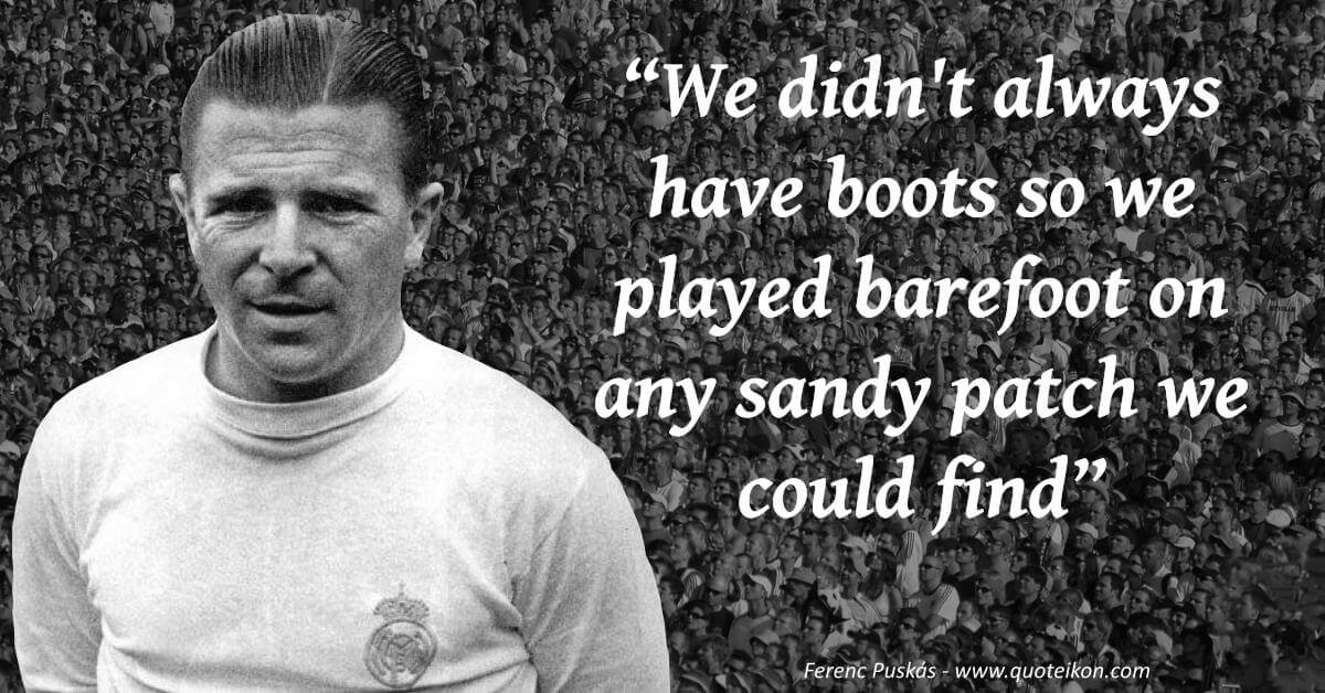 Ferenc Puskás image quote