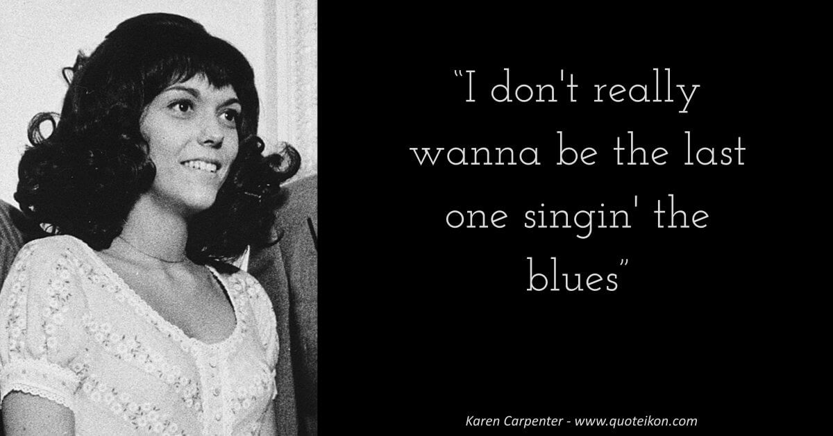 Karen Carpenter image quote
