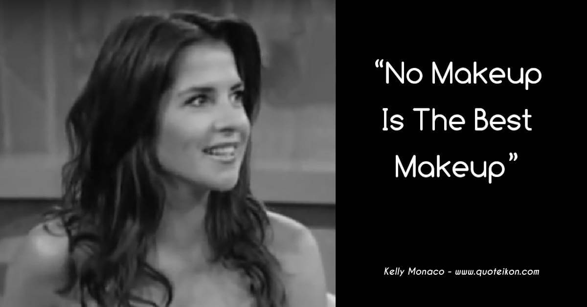 Kelly Monaco quote No makeup is the best makeup