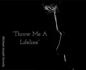 Throw Me A Lifeline, a Poem by Michael Joseph Farrelly