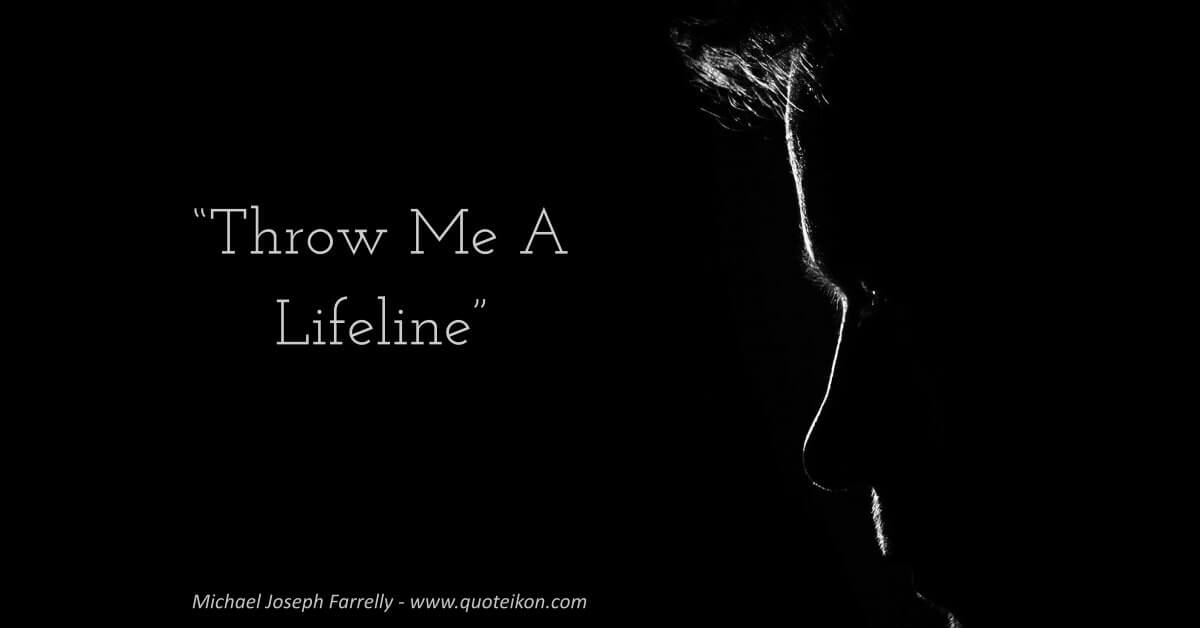 Throw Me A Lifeline - a poem by Michael Joseph Farrelly