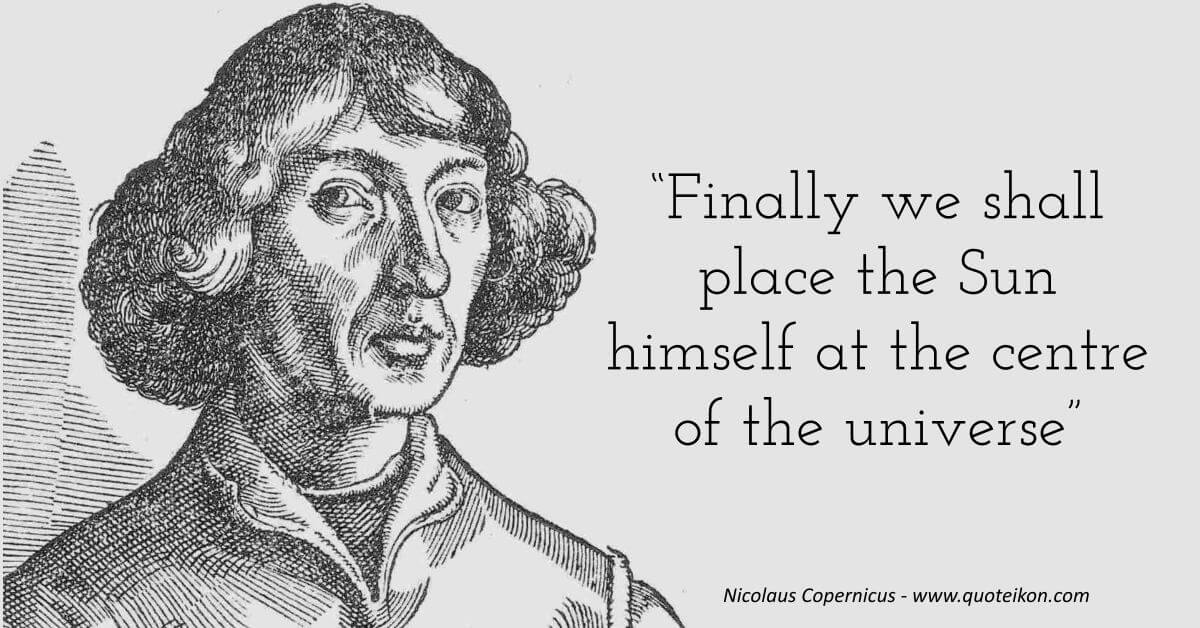Nicolaus Copernicus Famous Quotes: 12 Of The Best Quotes By Nicolaus Copernicus