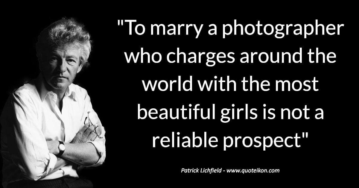 Patrick Lichfield quote