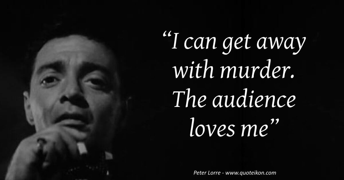Peter Lorre quote