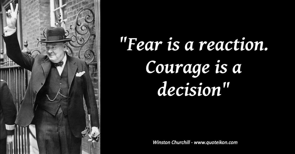 fear is reaction courage is a decision winston churchill