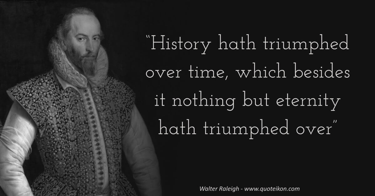 Walter Raleigh Quote