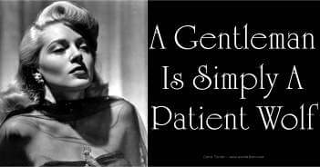 A Gentleman Is Simply A Patient Wolf - Lana Turner