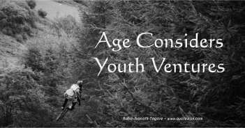 Age Considers Youth Ventures - Rabindranath Tagore