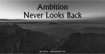 Ambition Never Looks Back - Ben Jonson