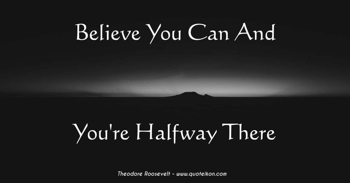 Superieur Believe You Can And Youu0027re Halfway There