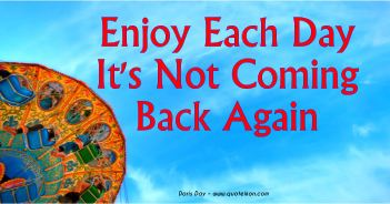 Enjoy Each Day It's Not Coming Back Again - Doris Day
