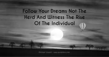 Follow Your Dreams Not The Herd And Witness The Rise Of The Individual - Michael Joseph