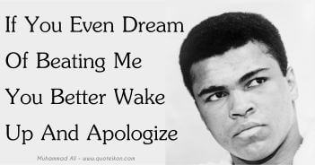 If You Even Dream Of Beating Me You Better Wake Up And Apologize - Muhammad Ali Quote