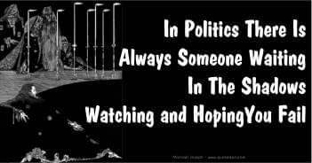 In Politics There Is Always Someone Watching And Hoping You Will Fail - Michael Joseph