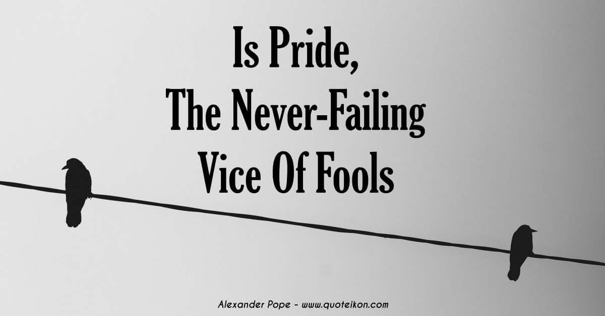 Is Pride The Never Failing Vice Of Fools