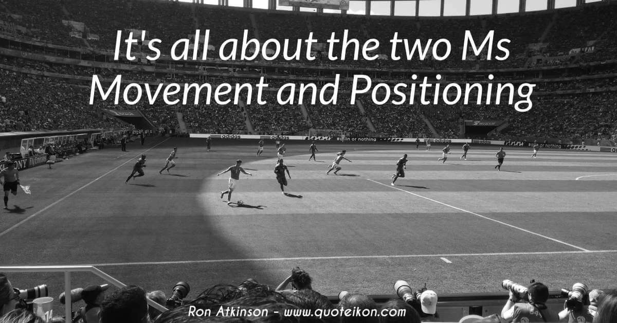 It's All About The 2 M's Movement and Positioning