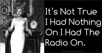It's Not True I Had Nothing On. I Had The Radio On - Marilyn Monroe