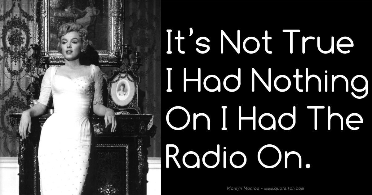 Its Not True I Had Nothing On I Had The Radio On