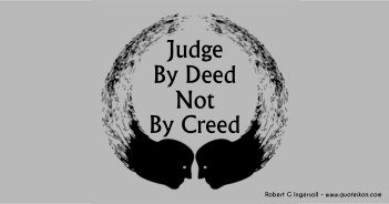 Judge By Deed Not By Creed - Robert G Ingersoll