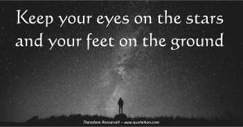 Keep Your Eyes On The Stars And Your Feet On The Ground - Theodore Roosevelt Quote
