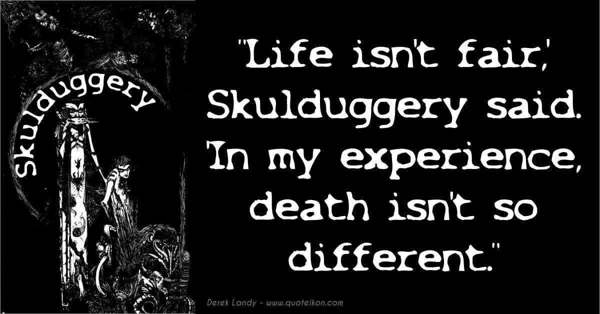 Life Isn't Fair Skulduggery Said, In My Experience Death Isn't So Different