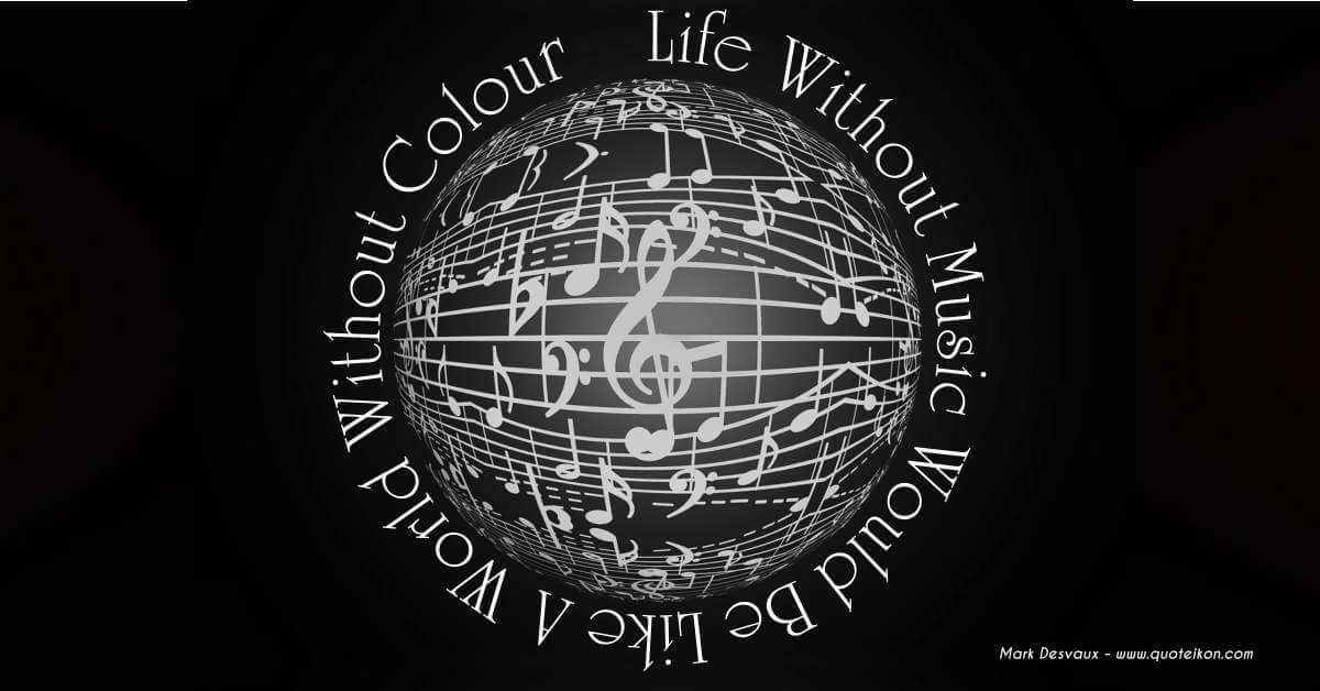 Life Without Music Would Be Like A World Without Colour