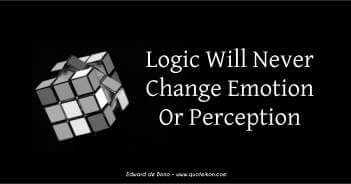 Logic Will Never Change Emotion Or Perception - Edward De Bono