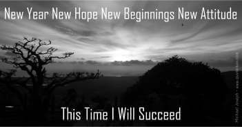 New Year New Hope New Beginnings New Attitude This Time I Will Succeed - Michael Joseph