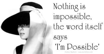 Nothing Is Impossible The Word Itself Says I'm Possible - Audrey Hepburn