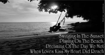 Swinging In The Sunset Playing On The Beach, Dreaming Of The Day We Met When Loves Kiss My Heart Did Reach