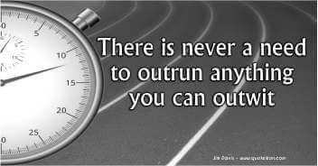 There Is Never A Need To Outrun Anything You Can Outwit - Jim Davis Quote