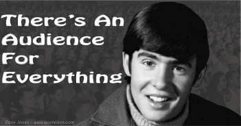 There's An Audience For Everything - Davy Jones