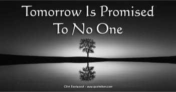 Tomorrow Is Promised To No One - Clint Eastwood Quote