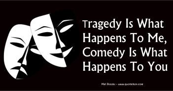 Tragedy Is What Happens To Me, Comedy Is What Happens To You - Mel Brooks