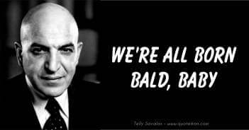 We Are All Born Bald Baby - Telly Savalas