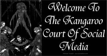 Welcome To The Kangaroo Court Of Social Media