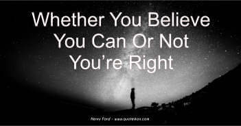 Whether You Believe You Can Or Not You're Right - Henry Ford