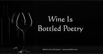 Wine Is Bottled Poetry - Robert Louis Stevenson